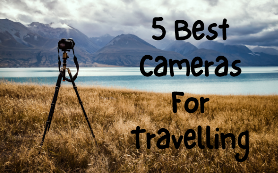 5 Best Travelling Cameras You Can Buy