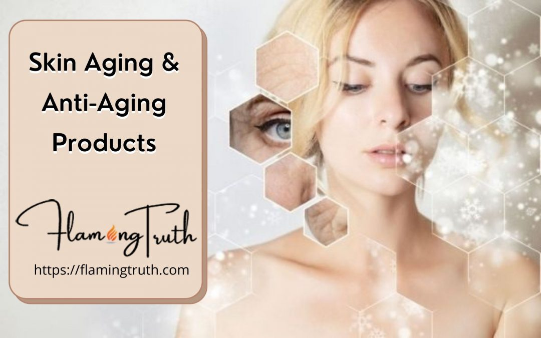 Skin Aging and the Anti-Aging Products